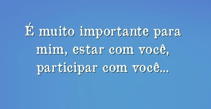Você é Muito Importante Para Mim: É Muito Importante Para Mim, Estar Com Você, Participar Com