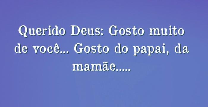 Querido Deus: Gosto Muito De Você... Gosto Do Papai, Da