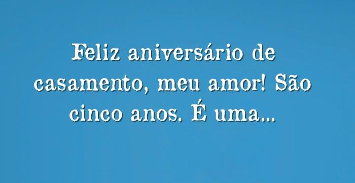 Feliz Aniversario De Casamento Meu Amor: Feliz Aniversário De Casamento, Meu Amor! São Cinco Anos. É