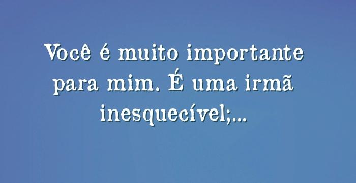 Você é Muito Importante Para Mim: Você é Muito Importante Para Mim. É Uma Irmã Inesquecível;